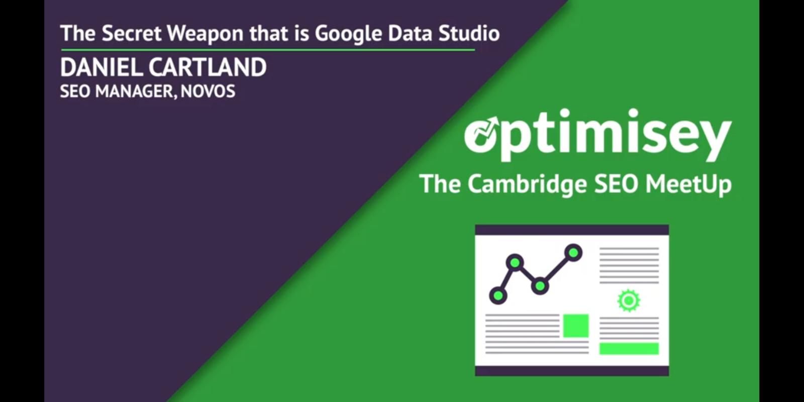 Dan Cartland's talk at the Optimisey SEO event - on Google Data Studio